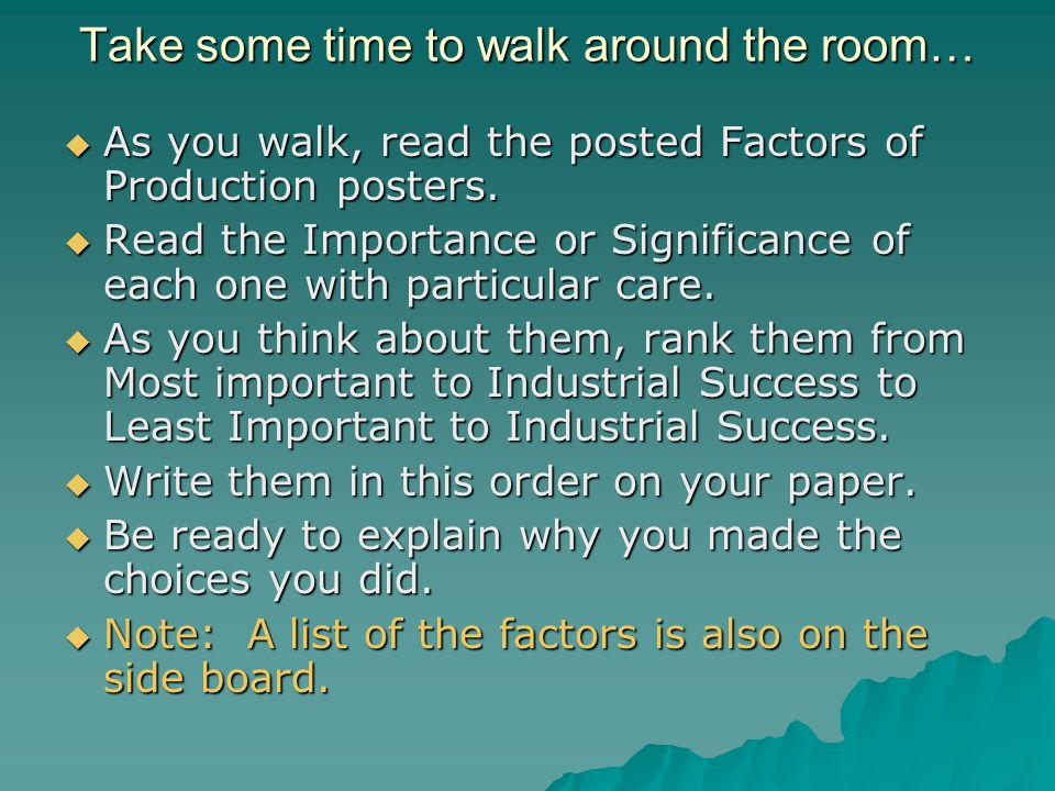 Take some time to walk around the room… As you walk, read the posted Factors of Production posters. As you walk, read the posted Factors of Production