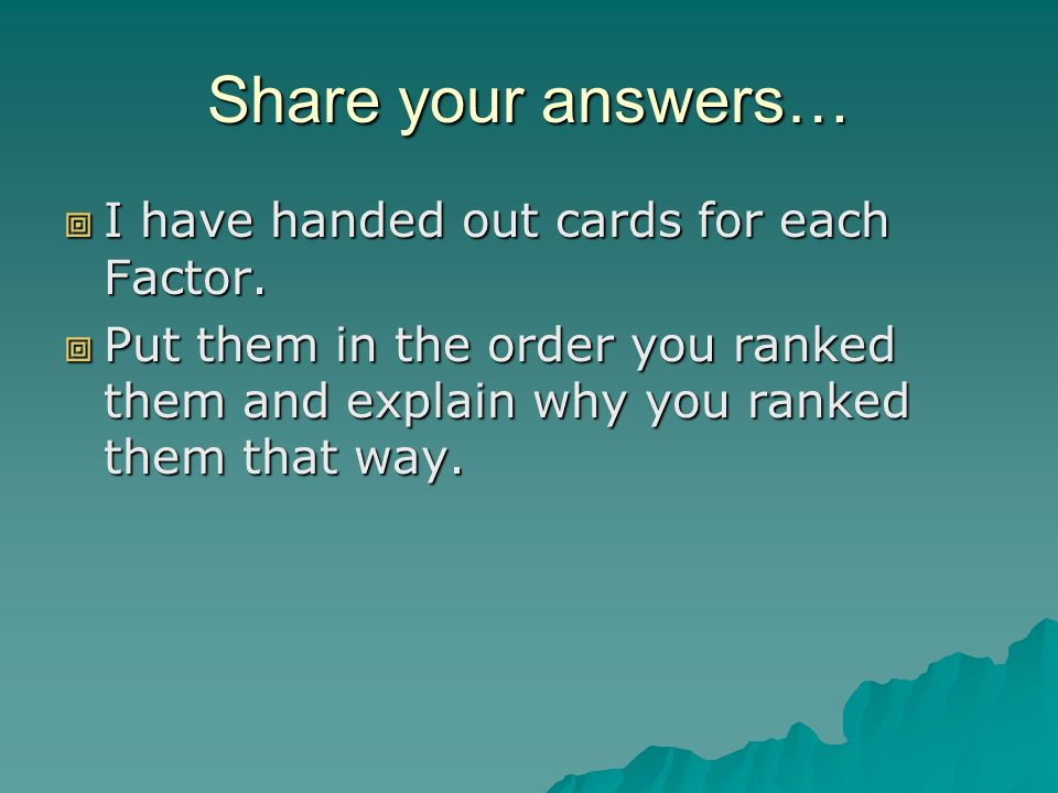 Share your answers… I have handed out cards for each Factor.