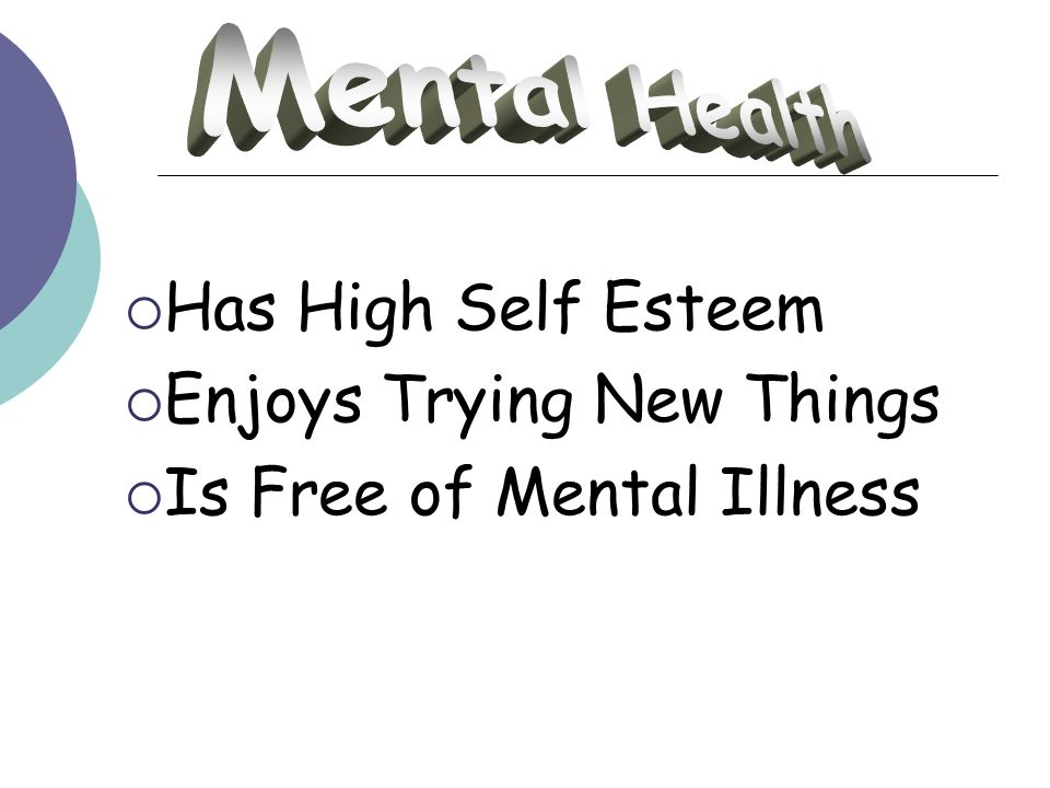 Has High Self Esteem Enjoys Trying New Things Is Free of Mental Illness