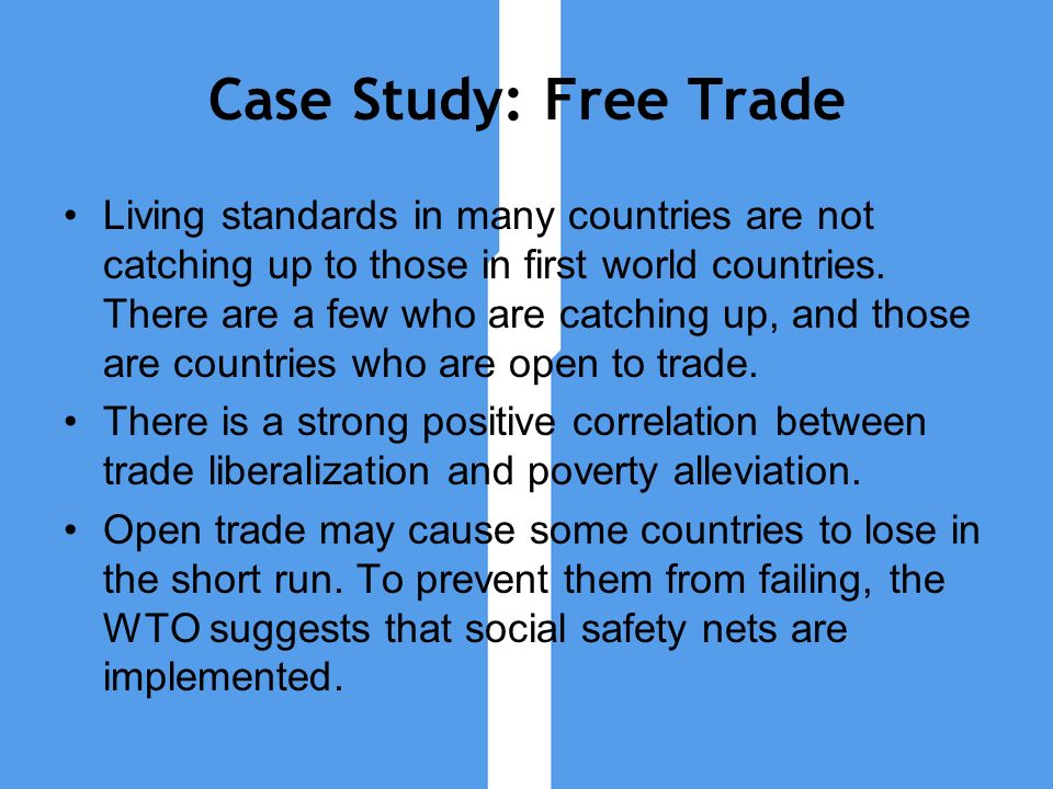 Case Study: Free Trade Living standards in many countries are not catching up to those in first world countries. There are a few who are catching up,