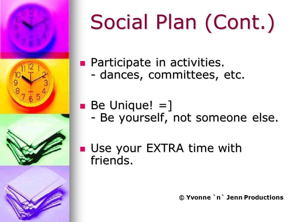 Social Plan (Cont.) Participate in activities. - dances, committees, etc.