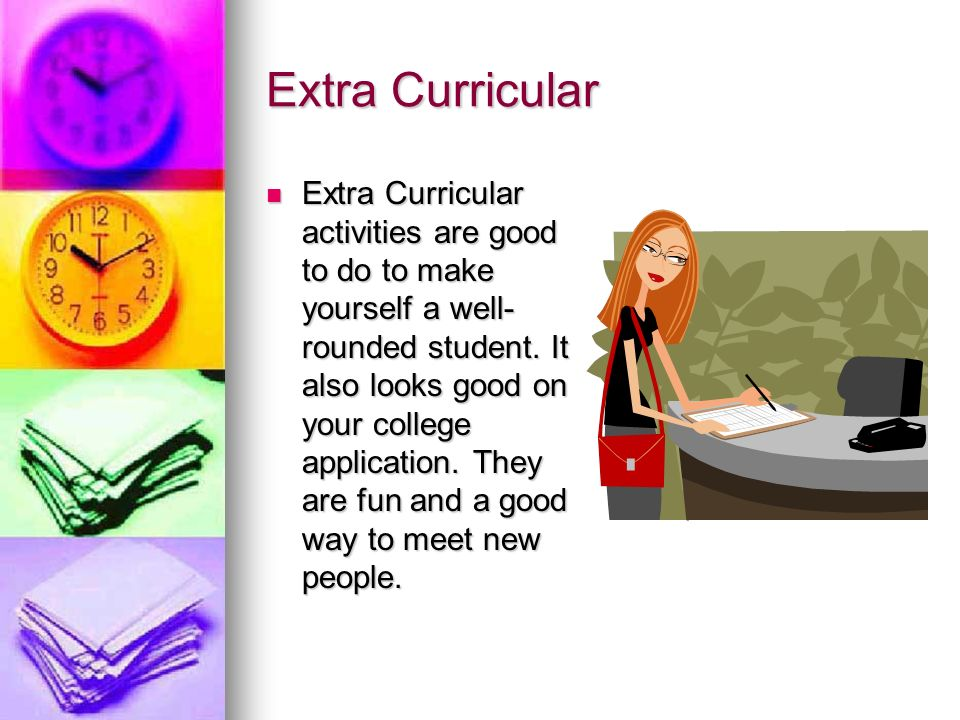 Extra Curricular Extra Curricular activities are good to do to make yourself a well- rounded student.