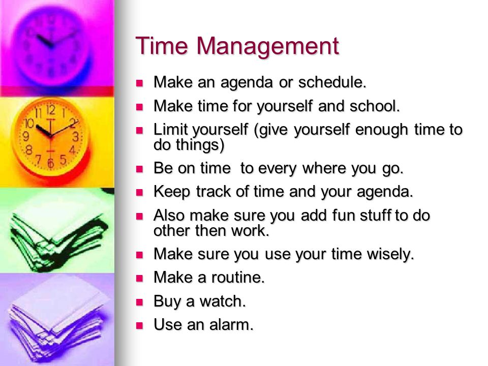 Time Management Make an agenda or schedule. Make an agenda or schedule.