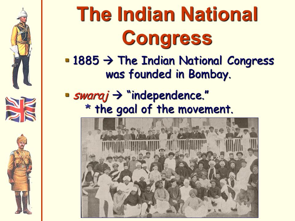 The Indian National Congress 1885 The Indian National Congress was founded in Bombay.