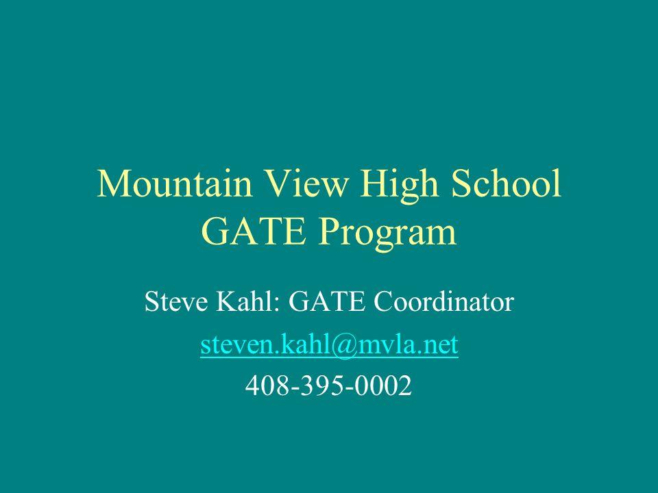 Mountain View High School GATE Program Steve Kahl: GATE Coordinator steven.kahl@mvla.net 408-395-0002