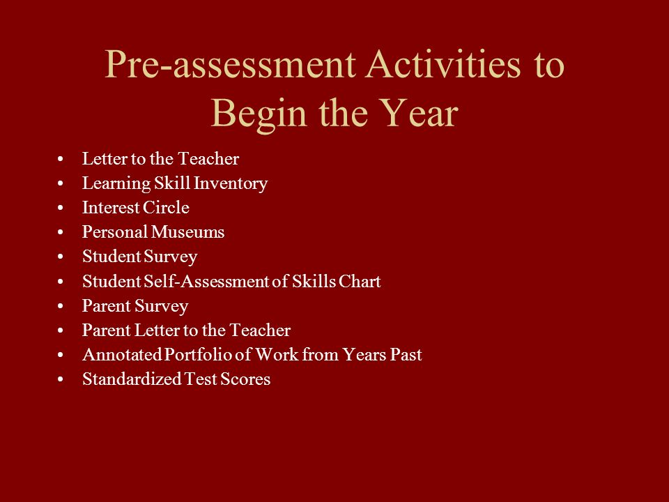 Pre-assessment Activities to Begin the Year Letter to the Teacher Learning Skill Inventory Interest Circle Personal Museums Student Survey Student Sel