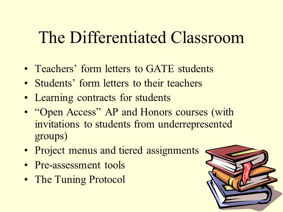 The Differentiated Classroom Teachers form letters to GATE students Students form letters to their teachers Learning contracts for students Open Acces