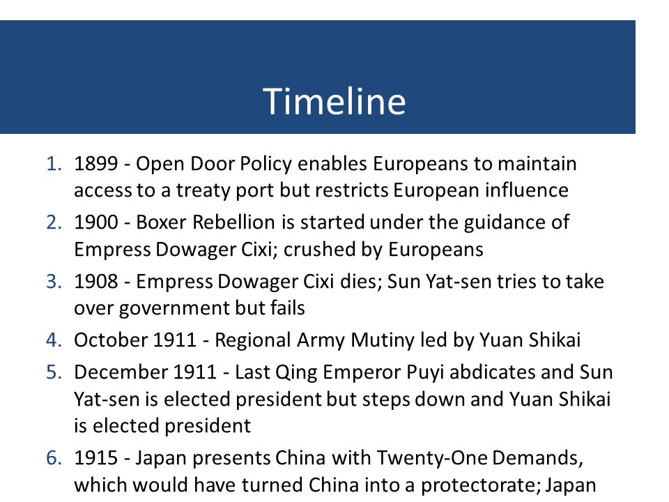 Timeline 1.1899 - Open Door Policy enables Europeans to maintain access to a treaty port but restricts European influence 2.1900 - Boxer Rebellion is