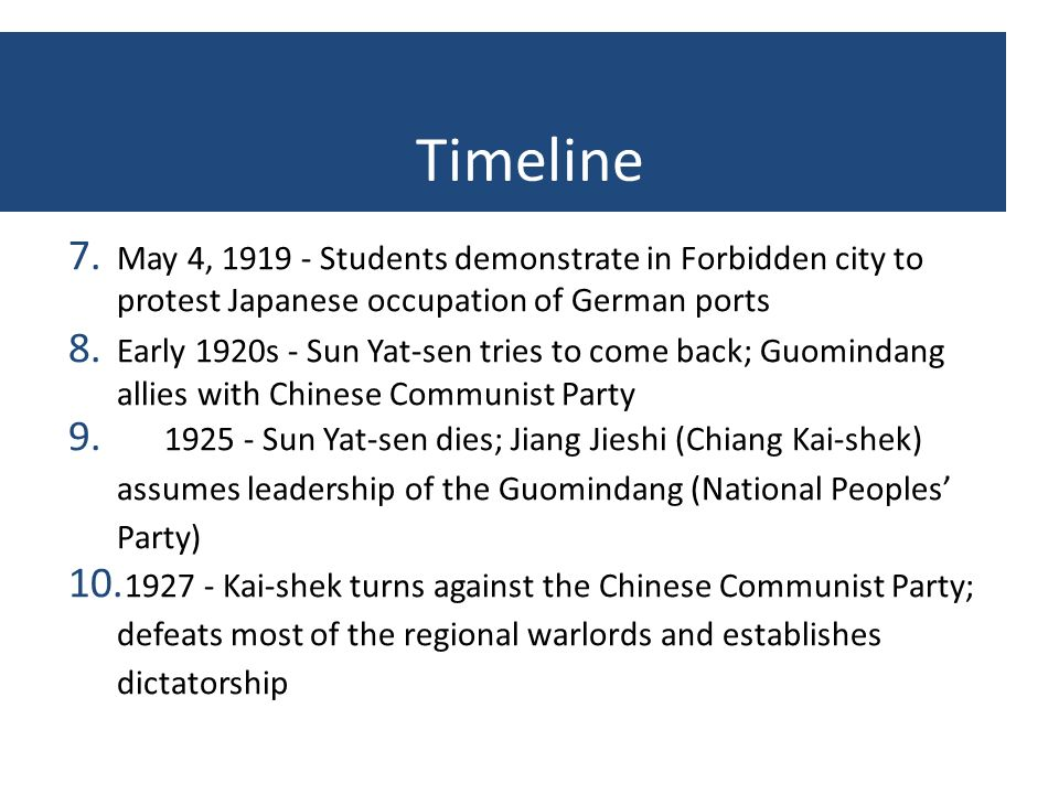 Timeline 7. May 4, 1919 - Students demonstrate in Forbidden city to protest Japanese occupation of German ports 8. Early 1920s - Sun Yat-sen tries to