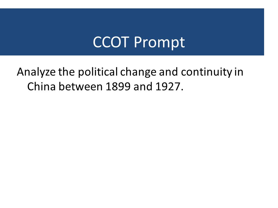 CCOT Prompt Analyze the political change and continuity in China between 1899 and 1927.