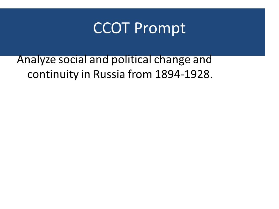 CCOT Prompt Analyze social and political change and continuity in Russia from 1894-1928.
