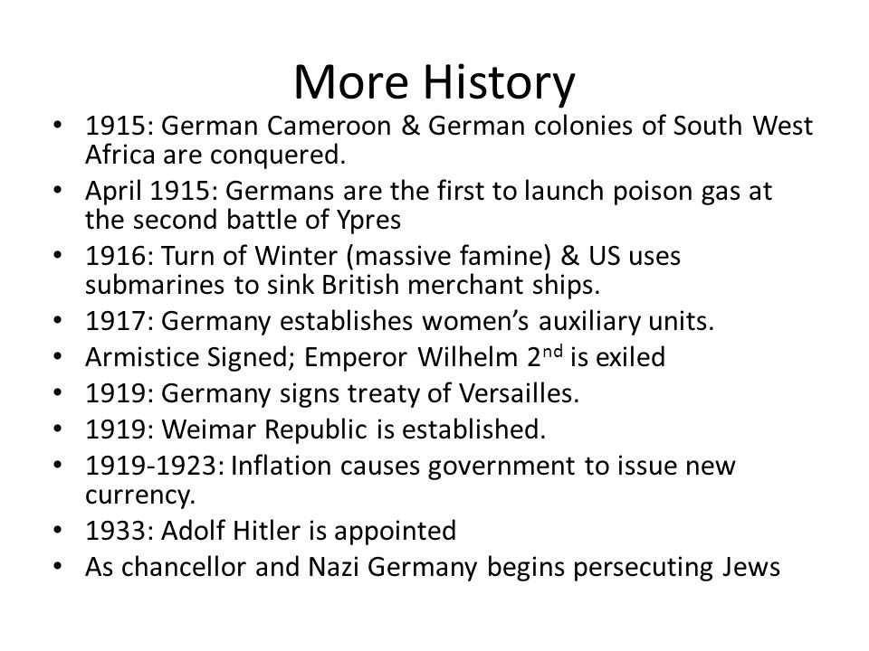 More History 1915: German Cameroon & German colonies of South West Africa are conquered. April 1915: Germans are the first to launch poison gas at the