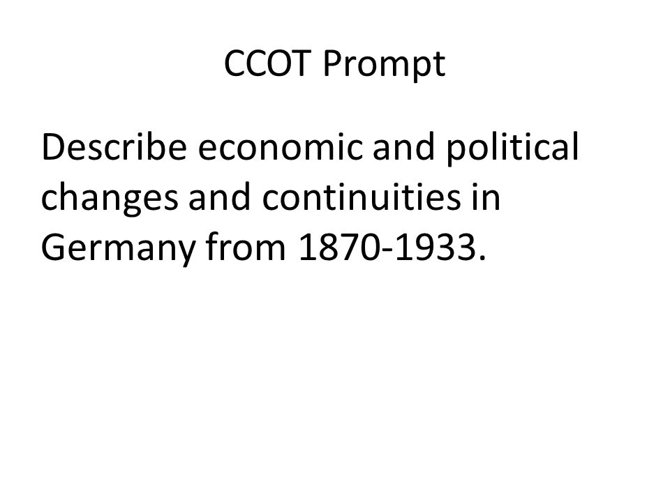 CCOT Prompt Describe economic and political changes and continuities in Germany from 1870-1933.