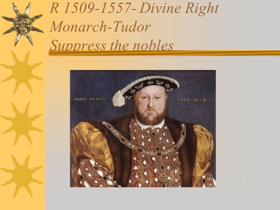 R 1509-1557- Divine Right Monarch-Tudor Suppress the nobles