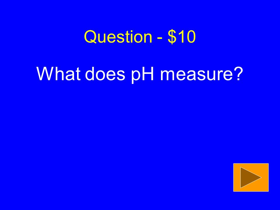 Question - $10 What does pH measure