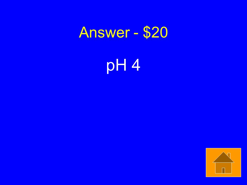 Answer - $20 pH 4