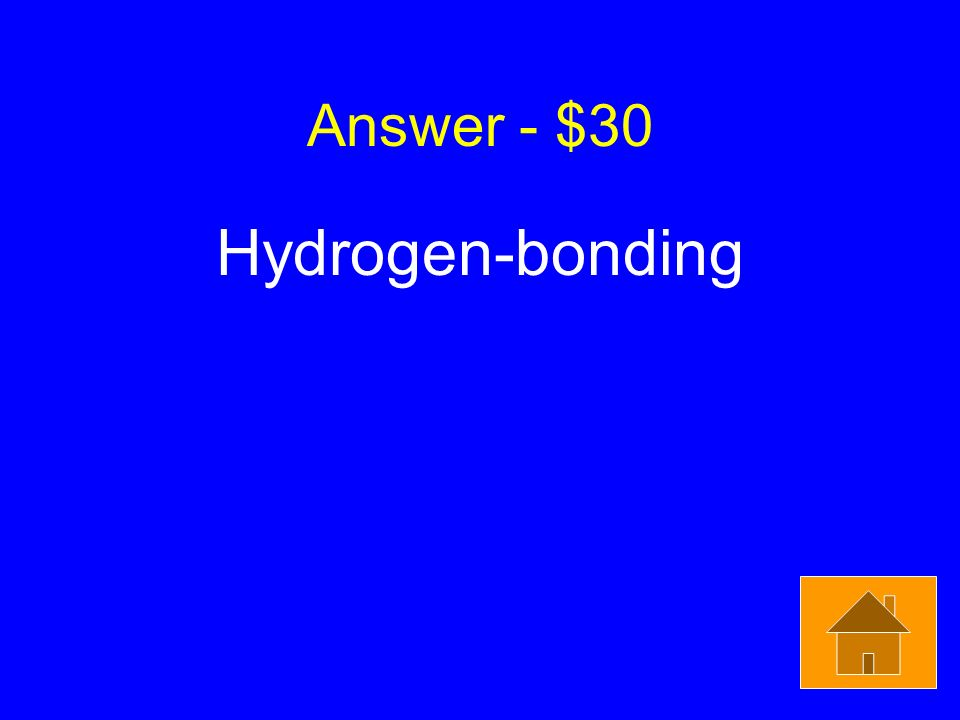Answer - $30 Hydrogen-bonding