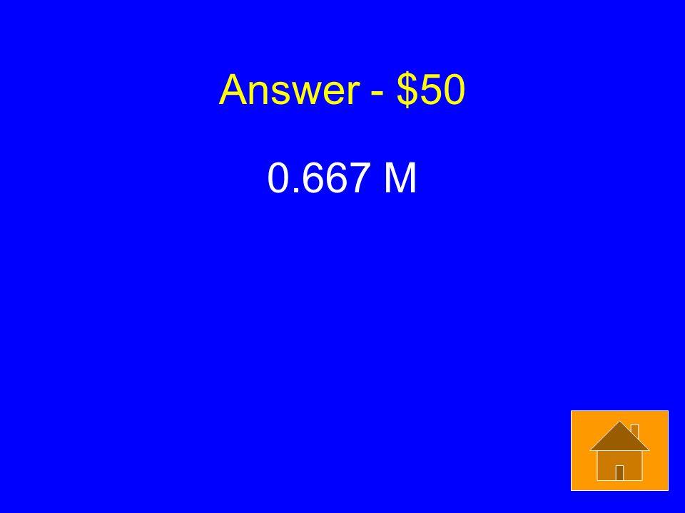 Answer - $50 0.667 M