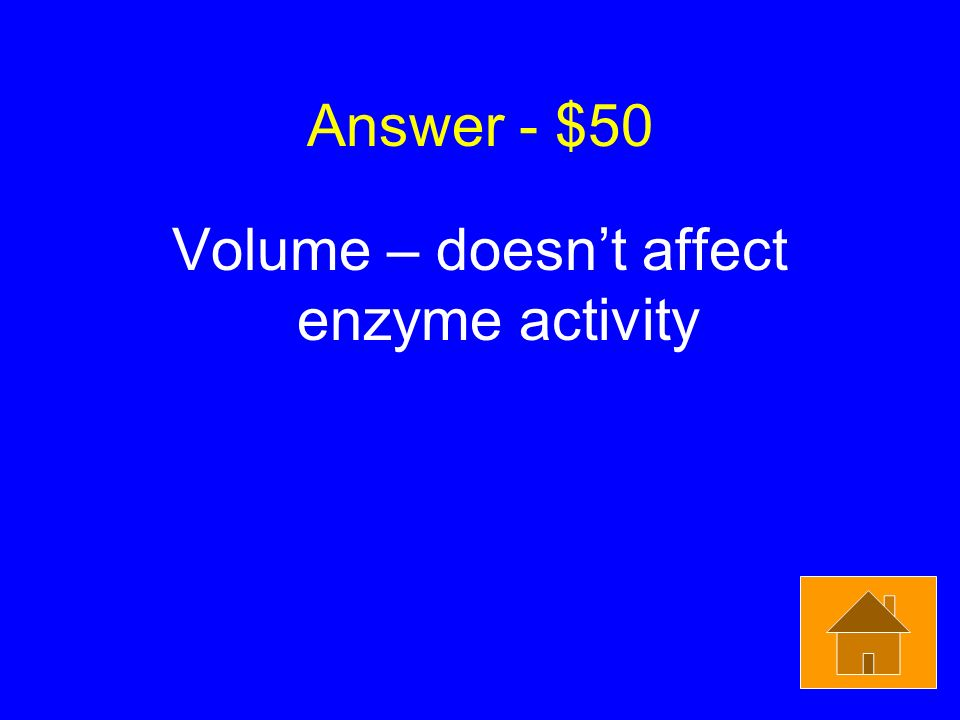 Answer - $50 Volume – doesnt affect enzyme activity