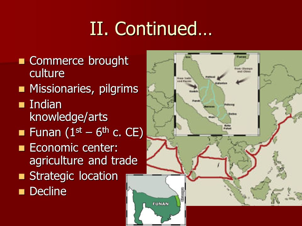 II. Continued… Commerce brought culture Commerce brought culture Missionaries, pilgrims Missionaries, pilgrims Indian knowledge/arts Indian knowledge/