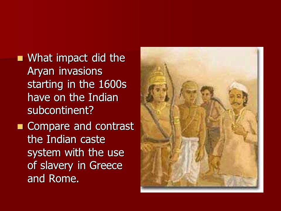 What impact did the Aryan invasions starting in the 1600s have on the Indian subcontinent? What impact did the Aryan invasions starting in the 1600s h