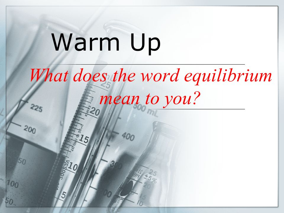 What does the word equilibrium mean to you? Warm Up