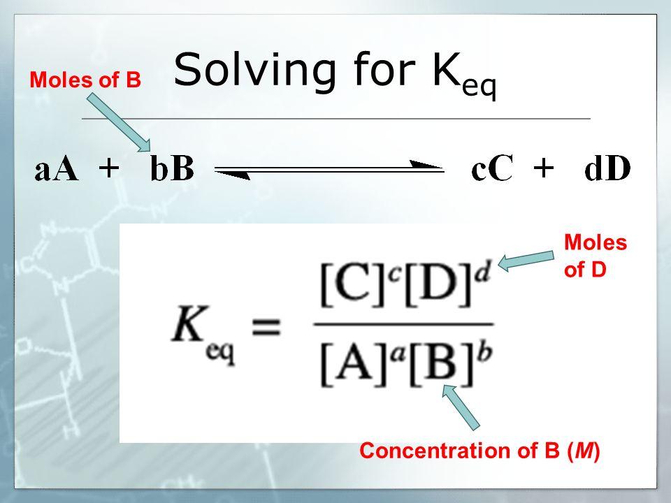 Solving for K eq Moles of B Moles of D Concentration of B (M)