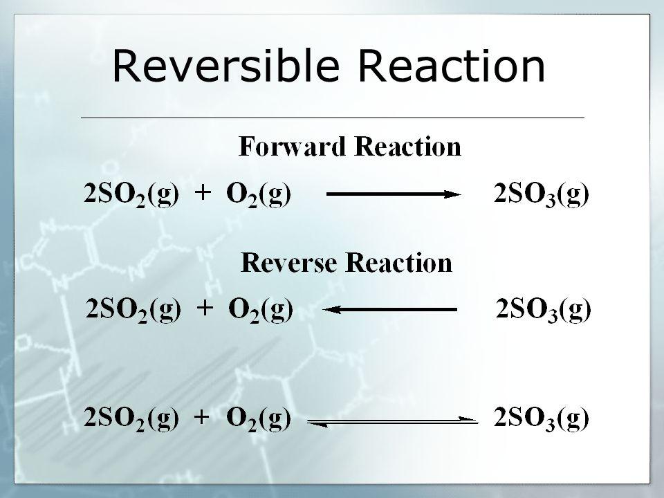 Reversible Reaction