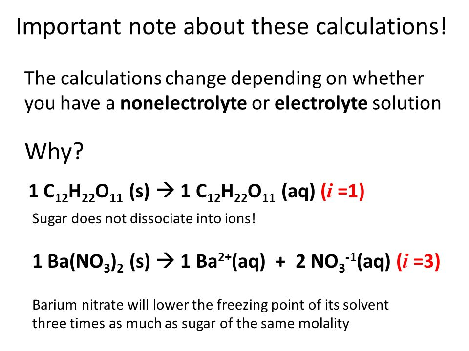 Important note about these calculations! The calculations change depending on whether you have a nonelectrolyte or electrolyte solution Why? 1 C 12 H