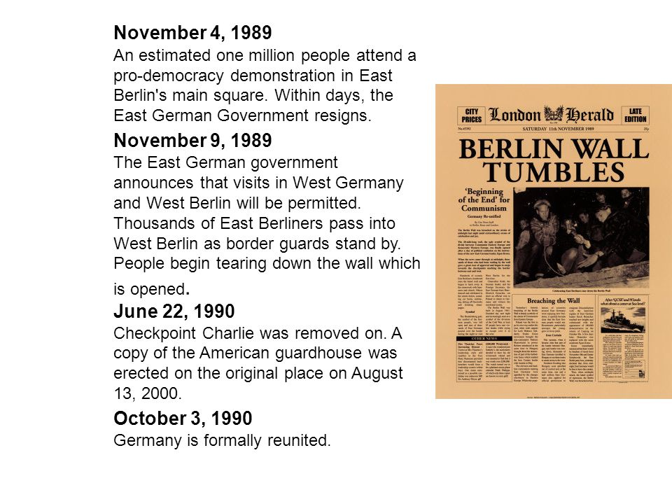 November 4, 1989 An estimated one million people attend a pro-democracy demonstration in East Berlin's main square. Within days, the East German Gover