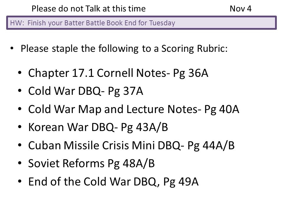 Please staple the following to a Scoring Rubric: Please do not Talk at this timeNov 4 HW: Finish your Batter Battle Book End for Tuesday Chapter 17.1