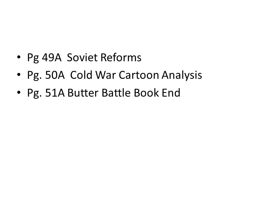 Pg 49A Soviet Reforms Pg. 50A Cold War Cartoon Analysis Pg. 51A Butter Battle Book End