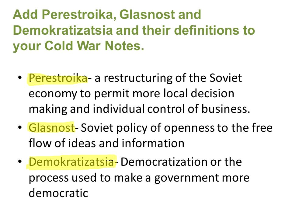 Perestroika- a restructuring of the Soviet economy to permit more local decision making and individual control of business. Glasnost- Soviet policy of
