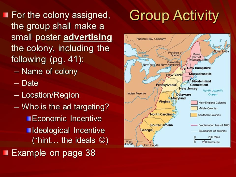 Group Activity For the colony assigned, the group shall make a small poster advertising the colony, including the following (pg.