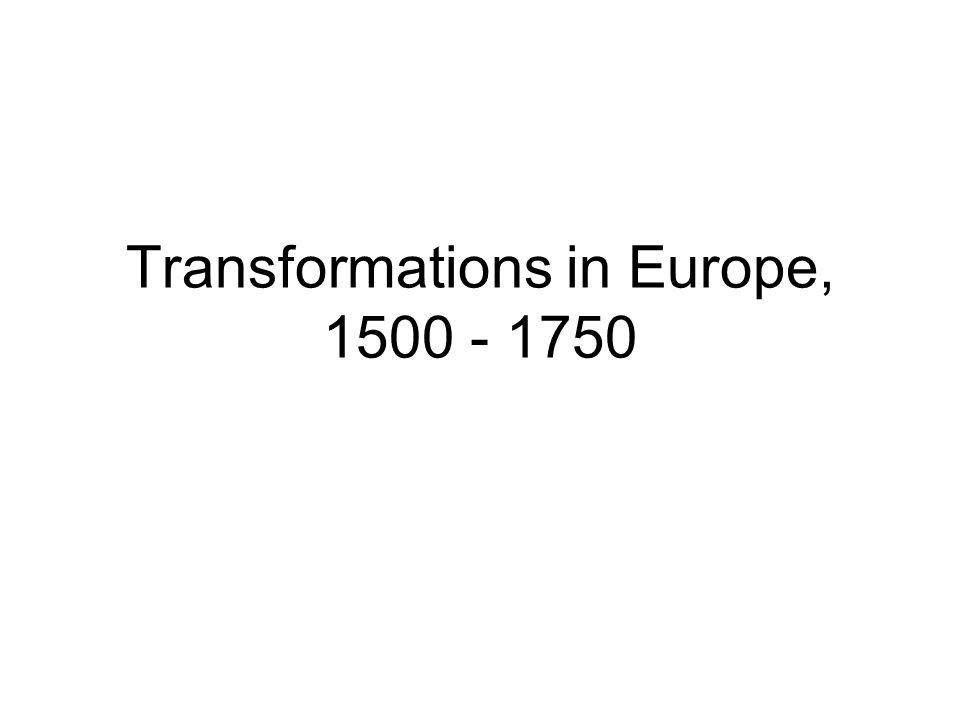Transformations in Europe, 1500 - 1750