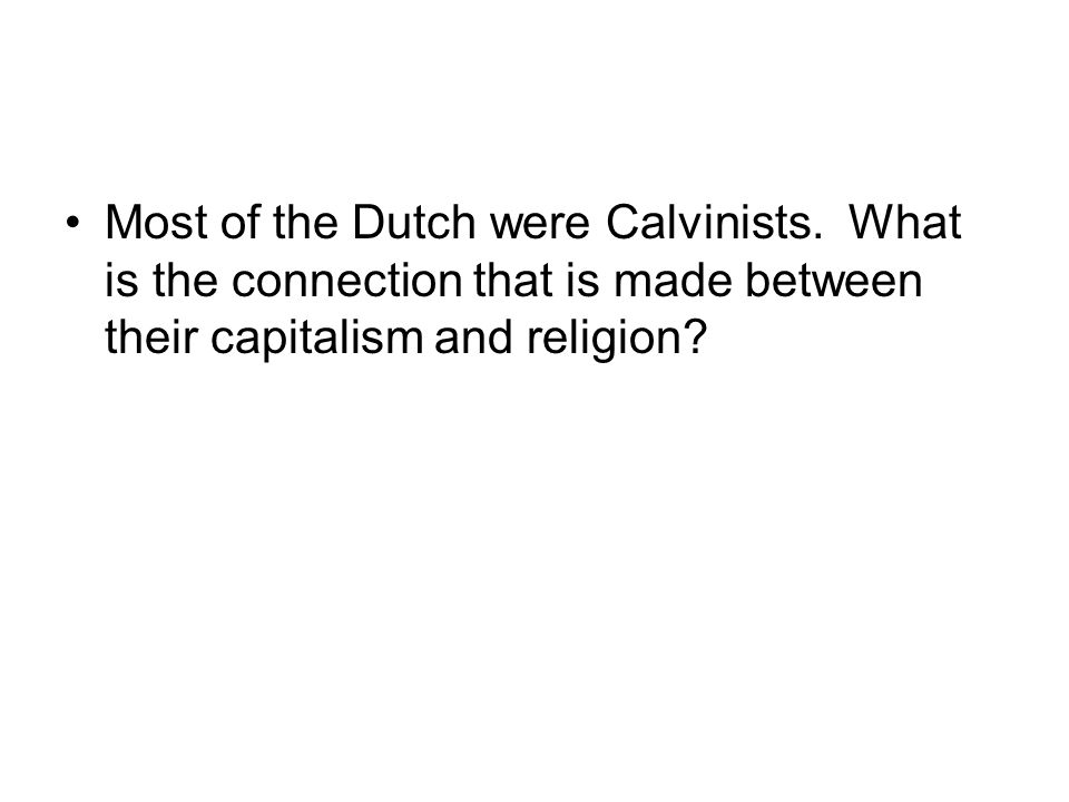 Most of the Dutch were Calvinists. What is the connection that is made between their capitalism and religion?