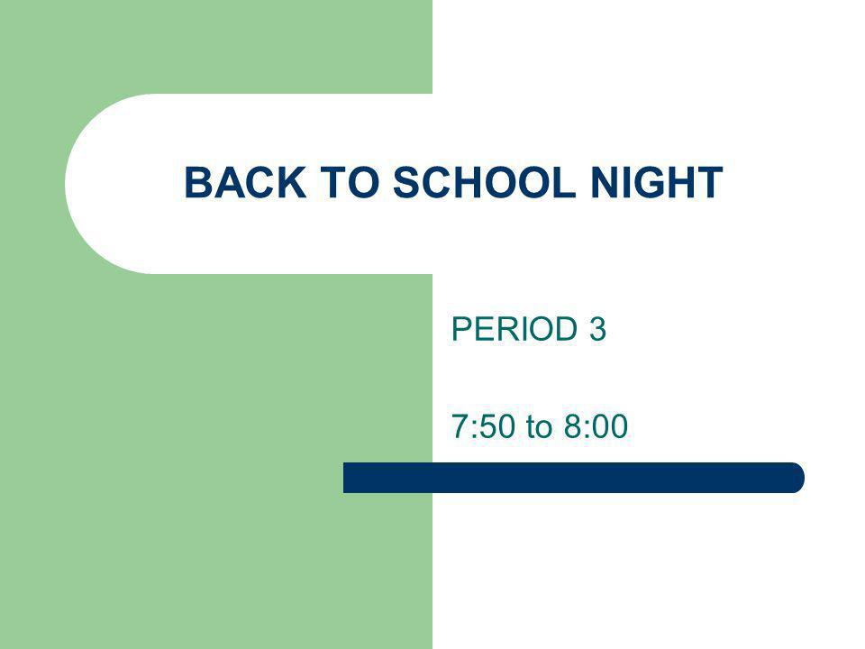 BACK TO SCHOOL NIGHT PERIOD 3 7:50 to 8:00