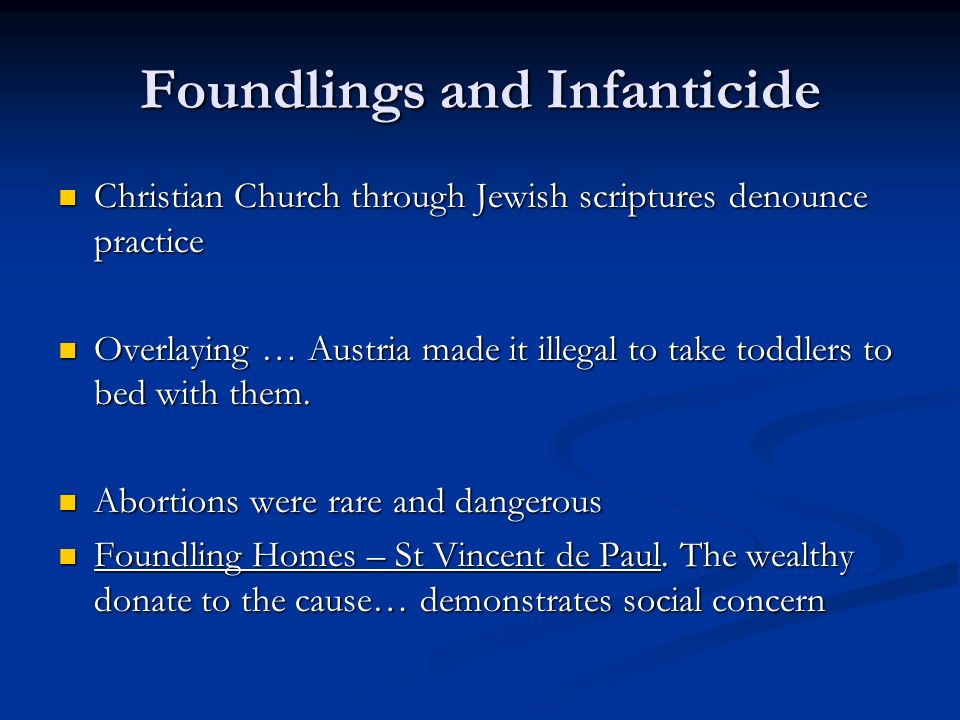 Foundlings and Infanticide Christian Church through Jewish scriptures denounce practice Christian Church through Jewish scriptures denounce practice O