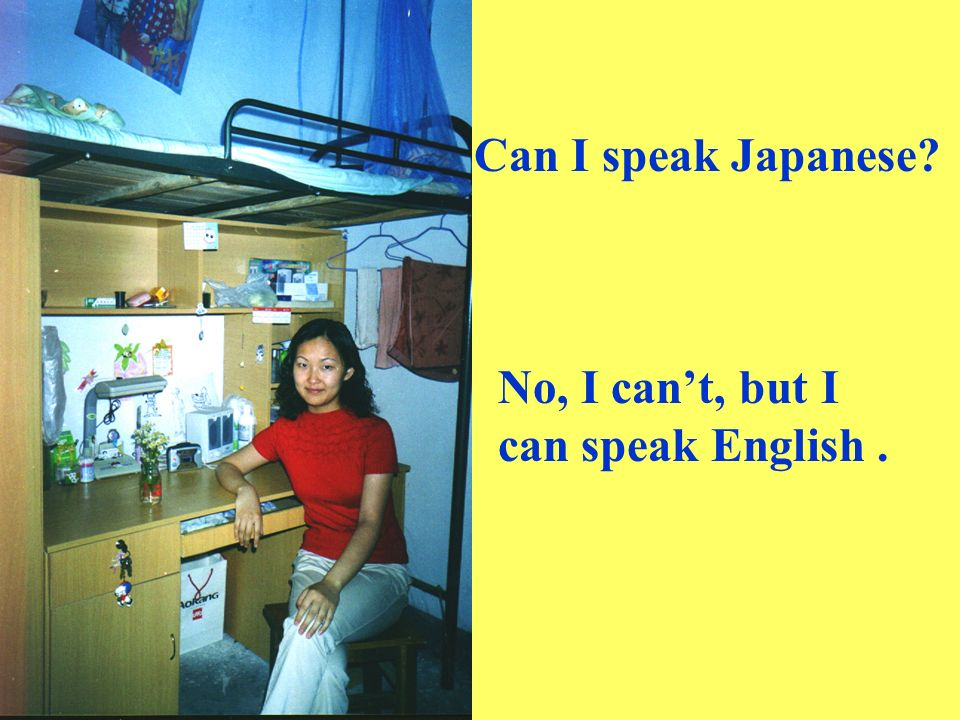 Can I speak Japanese No, I cant, but I can speak English.