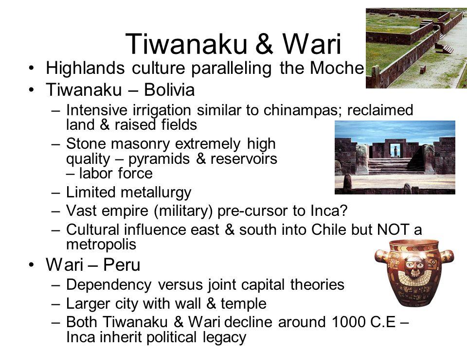 Tiwanaku & Wari Highlands culture paralleling the Moche Tiwanaku – Bolivia –Intensive irrigation similar to chinampas; reclaimed land & raised fields