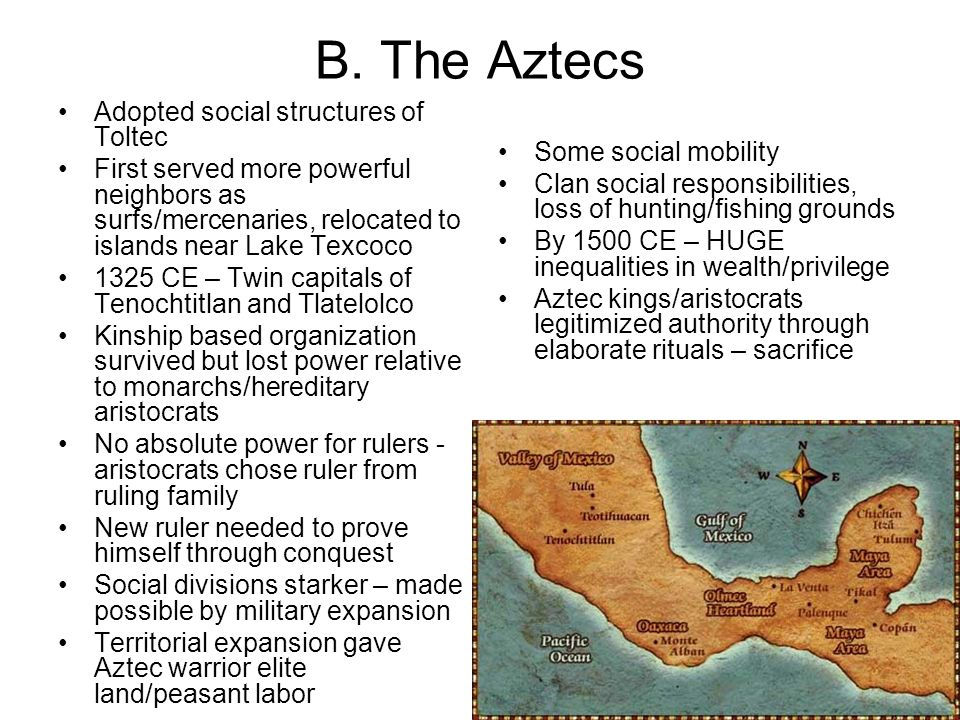 B. The Aztecs Adopted social structures of Toltec First served more powerful neighbors as surfs/mercenaries, relocated to islands near Lake Texcoco 13