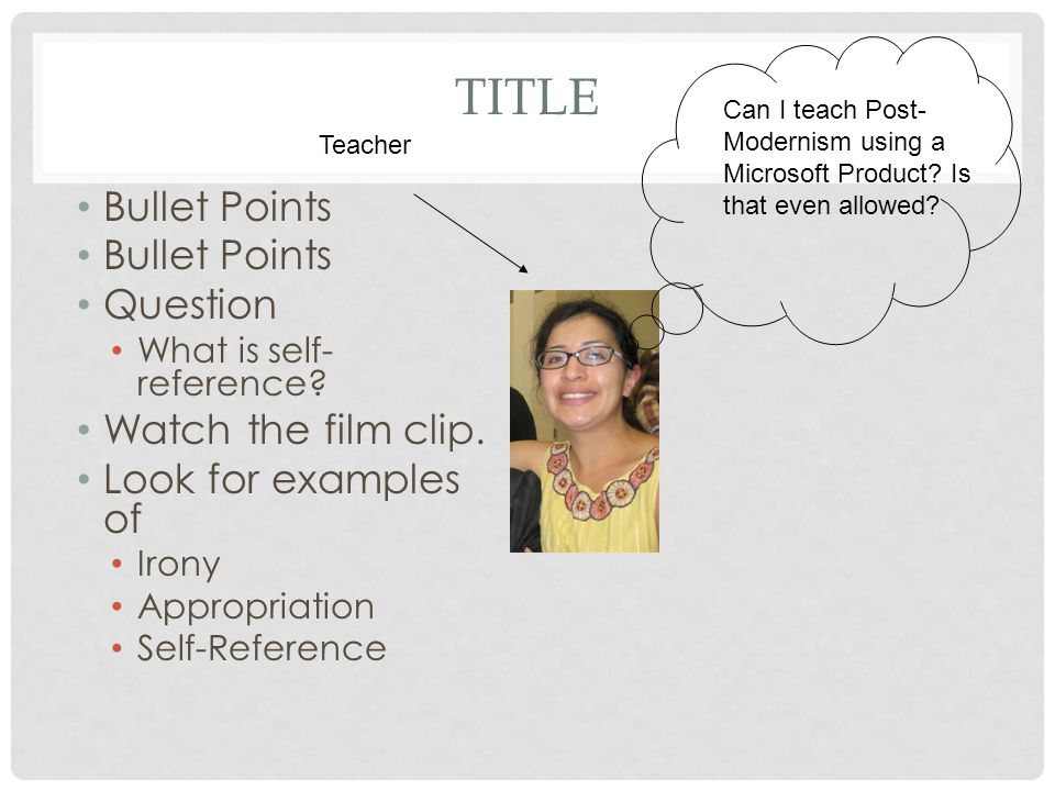 TITLE Bullet Points Question What is self- reference? Watch the film clip. Look for examples of Irony Appropriation Self-Reference Can I teach Post- M
