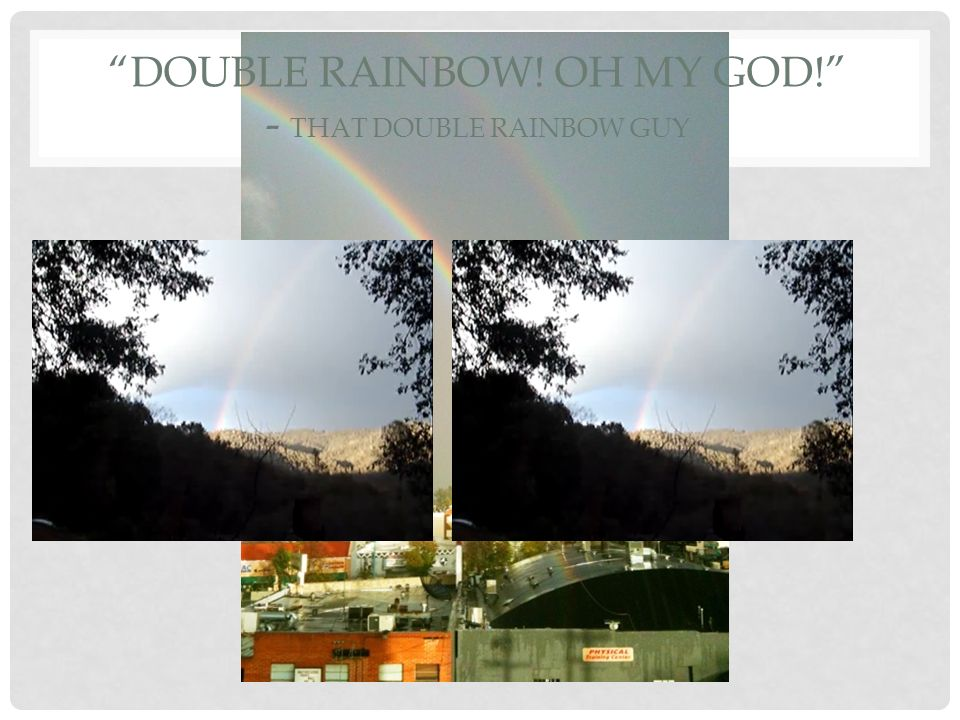DOUBLE RAINBOW! OH MY GOD! - THAT DOUBLE RAINBOW GUY