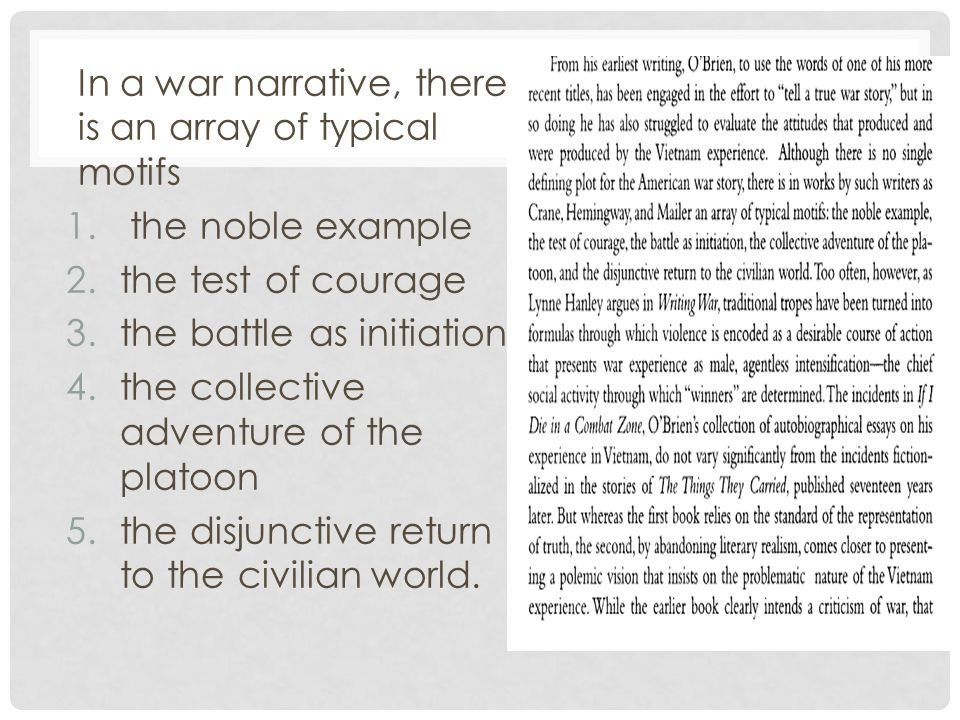 In a war narrative, there is an array of typical motifs 1. the noble example 2.the test of courage 3.the battle as initiation 4.the collective adventu