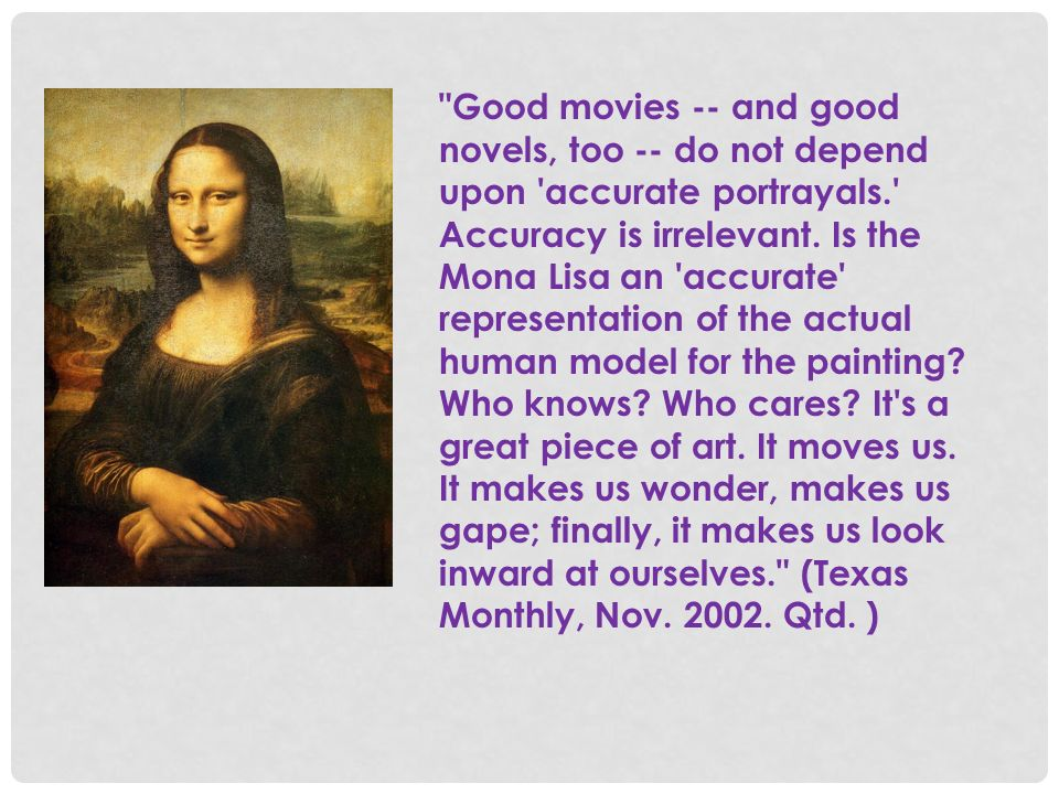Good movies -- and good novels, too -- do not depend upon accurate portrayals. Accuracy is irrelevant.