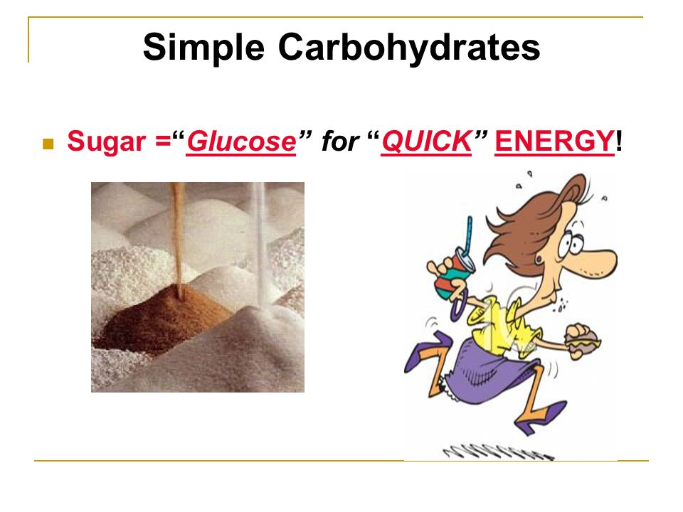 Simple Carbohydrates Sugar =Glucose for QUICK ENERGY!