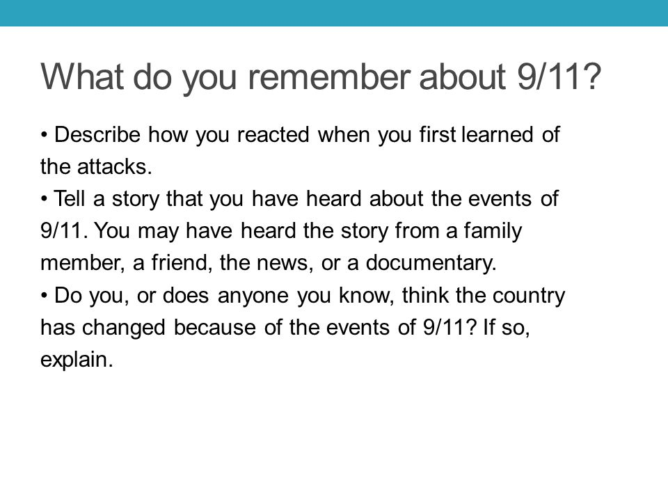 What do you remember about 9/11? Describe how you reacted when you first learned of the attacks. Tell a story that you have heard about the events of