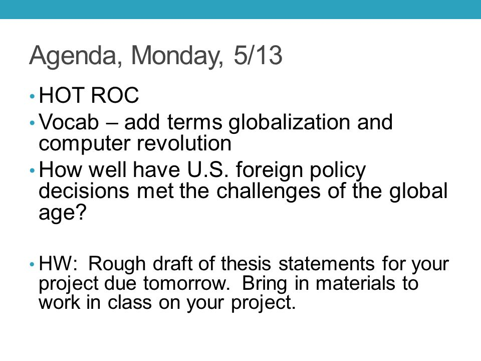 Agenda, Monday, 5/13 HOT ROC Vocab – add terms globalization and computer revolution How well have U.S. foreign policy decisions met the challenges of