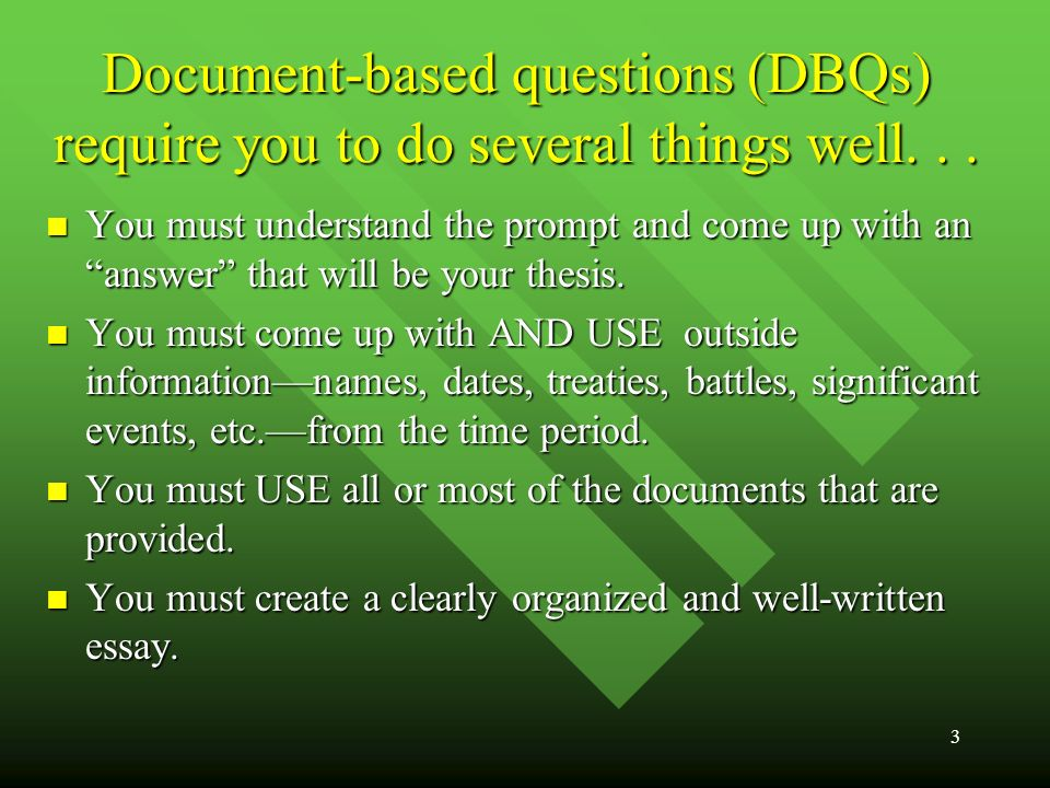 3 Document-based questions (DBQs) require you to do several things well...