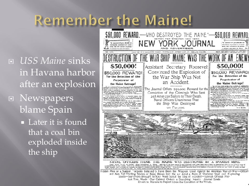 USS Maine sinks in Havana harbor after an explosion Newspapers blame Spain Later it is found that a coal bin exploded inside the ship